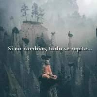 Si no cambias, todo se repite